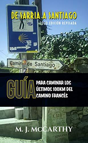 De Sarria a Santiago: Una Guía para Caminar los Últimos 100km del ...