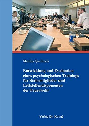 Entwicklung und Evaluation eines psychologischen Trainings für Stabsmitglieder und Leitstellendisponenten der Feuerwehr (Schriften zur Arbeits-, Betriebs- und Organisationspsychologie)