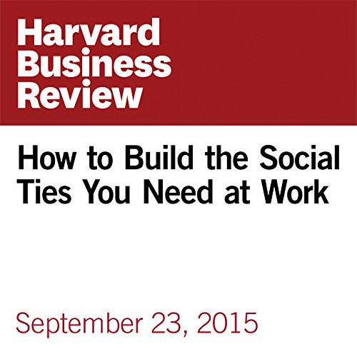 How to Build the Social Ties You Need at Work audiobook cover art