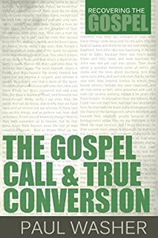 The Gospel Call and True Conversion (Recovering the Gospel Book 2) by [Paul Washer]