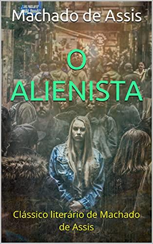 O alienista: Clássico literário de Machado de Assis (Portuguese Edition)