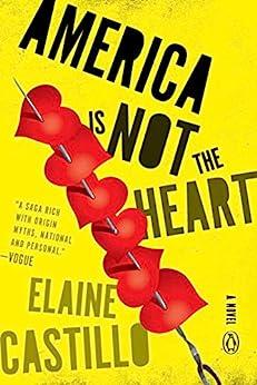 America Is Not the Heart: A Novel by [Elaine Castillo]