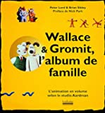 Wallace & Gromit, l'album de famille - L'animation en volume selon le studio Aardman