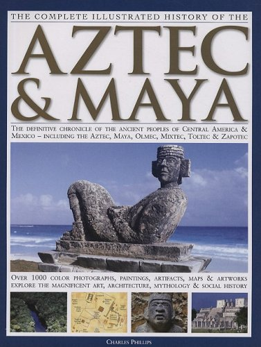 Complete Illustrated History of the Aztec and Maya