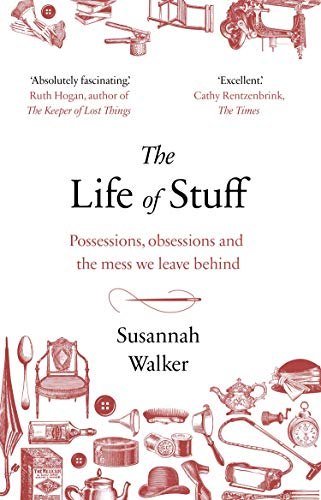 The Life of Stuff: Possessions, obsessions and the mess we leave behind