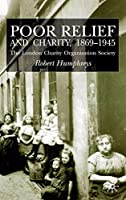 Poor Relief and Charity 1869-1945: The London Charity Organisation Society
