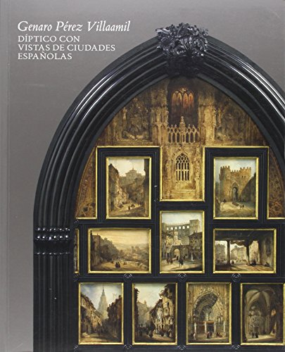 Genaro Pérez Villaamil. Díptico con vistas de ciudades españolas