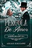 PERGOLA DE AMOR: JARDIN DE LOCURA
