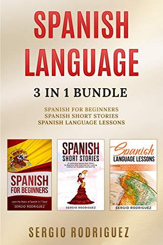 Spanish Language: 3 in 1 Bundle: Spanish for Beginners, Spanish Short Stories, Spanish Language Lessons by [Sergio Rodriguez]