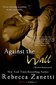 Against the Wall (Maverick Montana Book 1) by [Rebecca Zanetti]