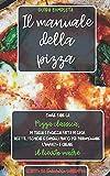 il manuale della pizza: come fare la pizza classica, in teglia e focaccia fatta in casa. ricette, tecniche e consigli pratici per padroneggiare l'impasto e creare il lievito madre. guida completa