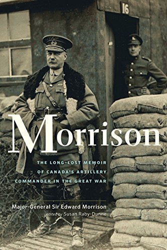 Morrison: The Long-Lost Memoir of Canada's Artillery Commander in the Great War (English Edition)