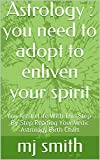 Astrology : you need to adopt to enliven your spirit: You Are In Life With This Step-By-Step Reading Your Vedic Astrology Birth Chart (English Edition)