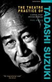 The Theatre Practice of Tadashi Suzuki: A Critical Study With Dvd Examples