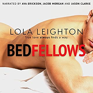 Bedfellows                   By:                                                                                                                                 Lola Leighton                               Narrated by:                                                                                                                                 Ava Erickson,                                                                                        Jacob Morgan,                                                                                        Jason Clarke                      Length: 5 hrs and 55 mins     641 ratings     Overall 4.3