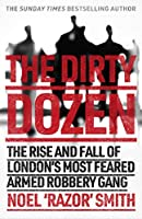 The Dirty Dozen: The real story of the rise and fall of London's most feared armed robbery gang