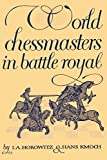 World Chessmasters In Battle Royal: The First World Championship Tourney-Horowitz, I. A. Kmoch, Hans Sloan, Sam