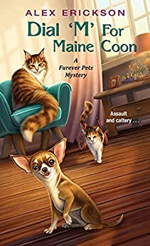 Dial 'M' for Maine Coon (A Furever Pets Mystery Book 2) by [Alex Erickson]