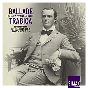 Ballade Tragica: Halfdan Cleve Chamber Works