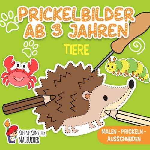 Prickelbilder Ab 3 Jahren: Tiere - Malen, Prickeln, Ausschneiden und Basteln! - Prickelblock für Jungen und Mädchen - Bastelbuch für Kinder ab 3