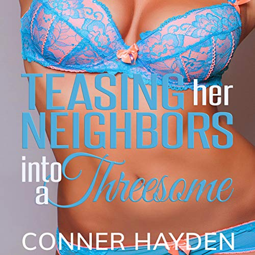 Teasing Her Neighbors into a Threesome audiobook cover art