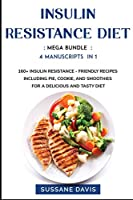 Insulin Resistance Diet: MEGA BUNDLE - 4 Manuscripts in 1 - 160+ Insulin Resistance - friendly recipes including pie, cookie, and smoothies for a delicious and tasty diet
