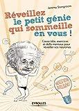 Réveillez le petit génie qui sommeille en vous ! Casse-tête, exercices et défis mentaux pour réveiller vos neurones.
