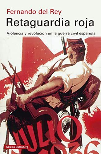 Retaguardia roja: Violencia y revolución en la guerra civil ...