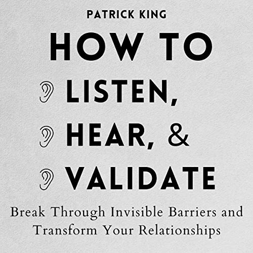 How to Listen, Hear, and Validate Audiobook By Patrick King cover art