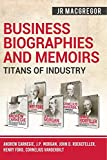 Business Biographies and Memoirs - Titans of Industry: Andrew Carnegie, J.P. Morgan, John D. Rockefeller, Henry Ford, Cornelius Vanderbilt (6)