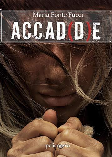 Accad(d)e di [Maria Fonte Fucci]
