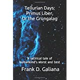 Tellurian Days: Primus Liber, Ur the Grungalang: A satirical tale of humankind's worst and best