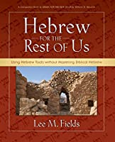 Hebrew for the Rest of Us: Using Hebrew Tools Without Mastering Biblical Hebrew
