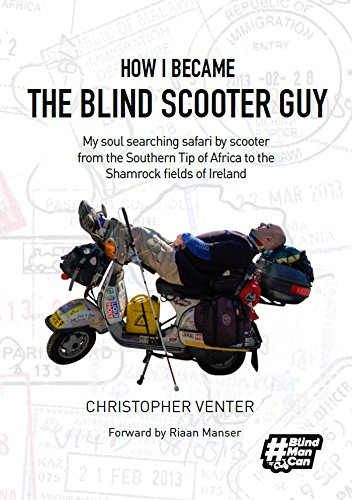 How I Became The Blind Scooter Guy: My soul searching safari by scooter from the Southern Tip of Africa to the Shamrock fields of Ireland (English Edition)