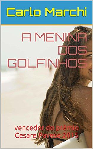 A MENINA DOS GOLFINHOS: vencedor do prêmio Cesare Pavese 2015 (Portuguese Edition)