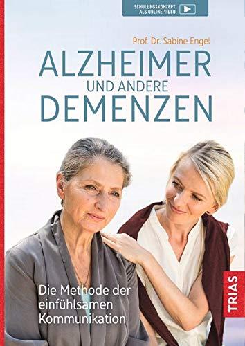 Alzheimer und andere Demenzen: Die Methode der einfühlsamen Kommunikation