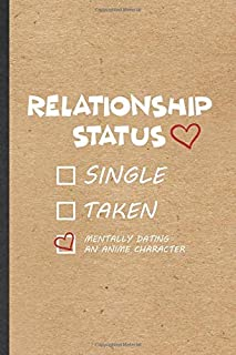Relationship Status Single Taken Mentally Dating an Anime Character: Funny Love Relationship Lined Notebook/ Blank Journal For Dating Fun Sarcasm, ... Birthday Gift Idea Cute Ruled 6x9 110 Pages