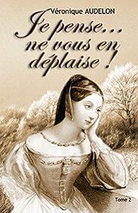 Je pense... ne vous en déplaise, tome 2 par Véronique Audelon