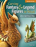 Carving Fantasy & Legend Figures in Wood, Revised Edition: Patterns & Instructions for Dragons, Wizards & Other Creatures of Myth (Fox Chapel Publishing) Unicorn, Mermaid, Phoenix, Faerie, & More
