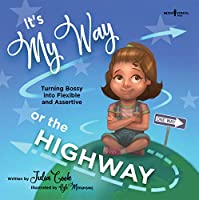 It's My Way or the Highway: Turning Bossy into Flexible and Assertive (The Leader I'll Be)