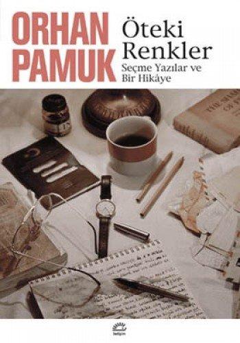O?teki renkler: Sec?me yaz?lar ve bir hika?ye (C?ag?das? Tu?rkc?e edebiyat) (Turkish Edition)