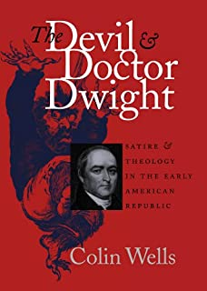 The Devil and Doctor Dwight: Satire and Theology in the Early American Republic (Published by the Omohundro Institute of E...