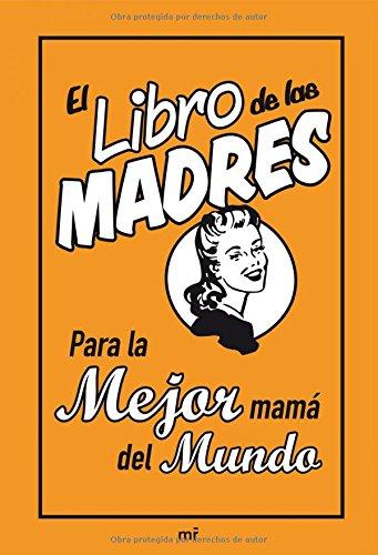 El libro de las madres: Para la mejor mamá del mundo (MR Prácticos)