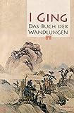 I Ging. Das Buch der Wandlungen - Richard Wilhelm