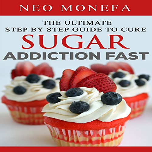 The Ultimate Step by Step Guide to Cure Sugar Addiction Fast audiobook cover art