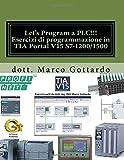 Let's Program a PLC!!! Esercizi di programmazione in TIA Portal V15 S7-1200/1500: quarta edizione 2018: Volume 2