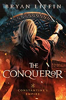 The Conqueror (Constantine's Empire Book #1) (Constantine's Empire) by [Bryan Litfin]
