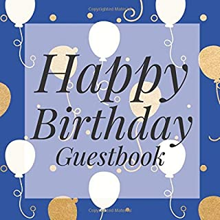 Happy Birthday Guestbook: Gold Blue White Signing Celebration Guest Book w/Photo Space Gift Log-Party Event Reception Visitor Advice Wishes Message ... Elegant Accessories Sweet Idea Scrapbook