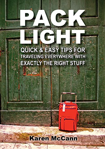 Pack Light: Quick & Easy Tips for Traveling Everywhere with Exactly the Right Stuff
