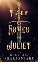 The Tragedy of Romeo and Juliet: Annotated and Illustrated